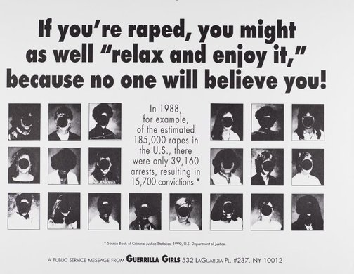 "An image of If you're raped, you might as well ""relax and enjoy it,"" because no one will believe you by Guerrilla Girls"