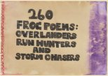Alternate image of 260 Frog poems: Overlanders, run hunters, and storm chasers. In memory of D.R.R.M.P. 1986-2016 by Robert MacPherson