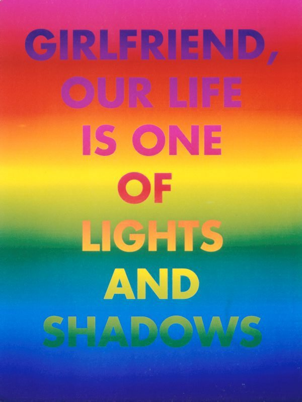 Girlfriend, our life is one of lights and shadows, (1994), Rainbow aphorism by David McDiarmid