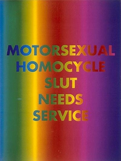 Motorsexual homocycle slut needs servicing, (1994-1995), Rainbow aphorism by David McDiarmid