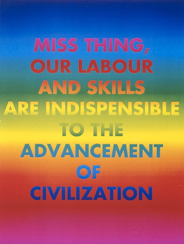 Miss thing, our labour and skills are indispensable to the advancement of civilisation, (1994), Rainbow aphorism by David McDiarmid