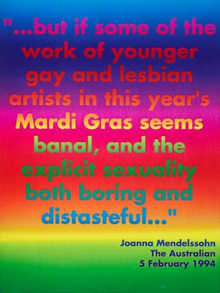 "AGNSW collection David McDiarmid ""...but if some of the work of younger gay and lesbian artists in this year's Mardi Gras seems banal, and the explicit sexuality both boring and distasteful..."" Joanna Mendelssohn, 'The Australian', 5 February 1994 (1994) 368.1998.8"