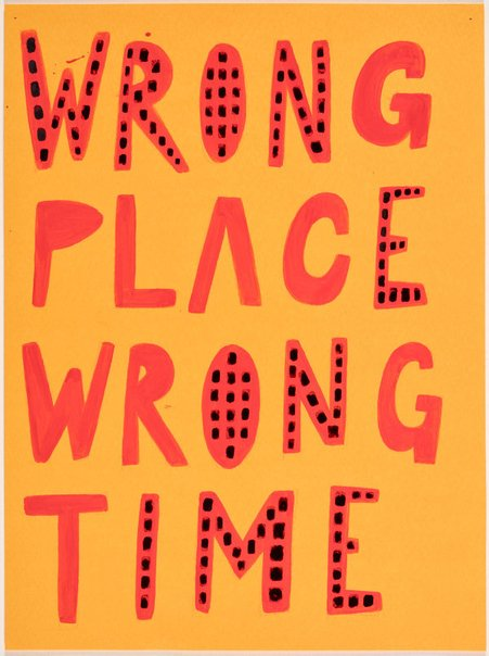 An image of Wrong place wrong time by Jon Campbell