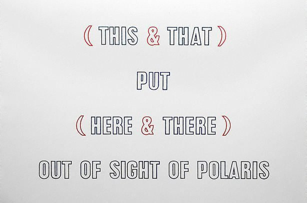 (THIS AND THAT) PUT (HERE AND THERE) OUT OF SIGHT OF POLARIS, (1990) by Lawrence Weiner