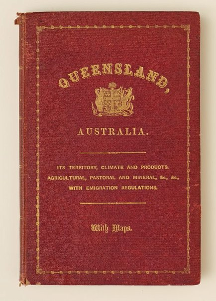 An image of Queensland, Australia. It's Territory, Climate and Products. Agricultural, Pastoral and Mineral, &c., &c., with Emigration Regulations. With Maps by Richard Daintree