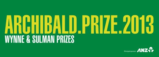 Archibald, Wynne and Sulman Prizes 2013. Principal sponsor ANZ