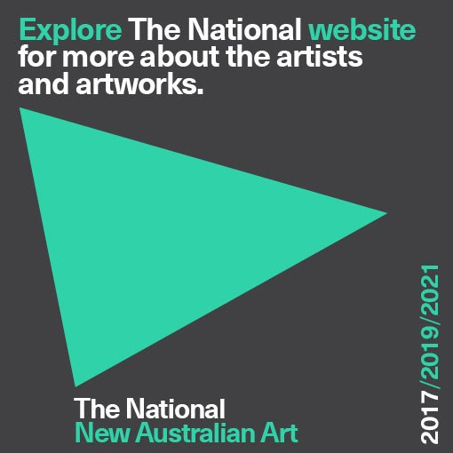 Explore The National website for more about the artists and artworks. The National: New Australian Art 2017/2019/2021