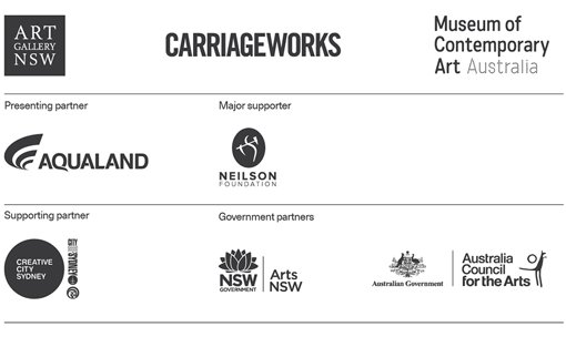 Presenting partner Aqualand. Major supporter Neilson Foundation. Supporting partners Creative City Sydney, City of Sydney. Government partners NSW Government, Arts NSW, Australian Government, Australia Council for the Arts. Art Gallery of NSW, Carriageworks, Museum of Contemporary Art Australia.