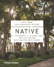 Native : Art and Design with Australian Plants, Kate Herd, Jela Ivankovic-Waters - $50.00