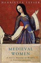 Medieval Women : A Social History of Women in England 450 - 1500, Henrietta Leyser - $30.00