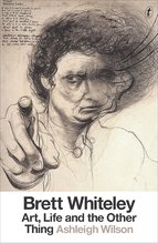 Brett Whiteley : Art, Life and the Other Thing, Ashleigh Wilson - $50.00