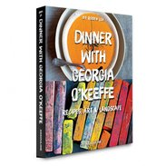 Dinner with Georgia O'Keeffe : Recipes, Art and Landscape, Robyn Lea - $99.00