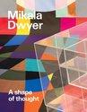 Mikala Dwyer : A Shape of Thought, Wayne  Tunnicliffe - $39.95