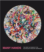 Australian Tapestry Workshop's Many Hands: The First 40 Years of the Australian Tapestry Workshop, Australian Tapestry Workshop - $59.95