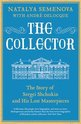 The Collector : The Story of Sergei Shchukin and His Lost Masterpieces, Natalya Semenova - $60.00