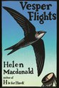 Vesper Flights, Helen Macdonald - $35.00